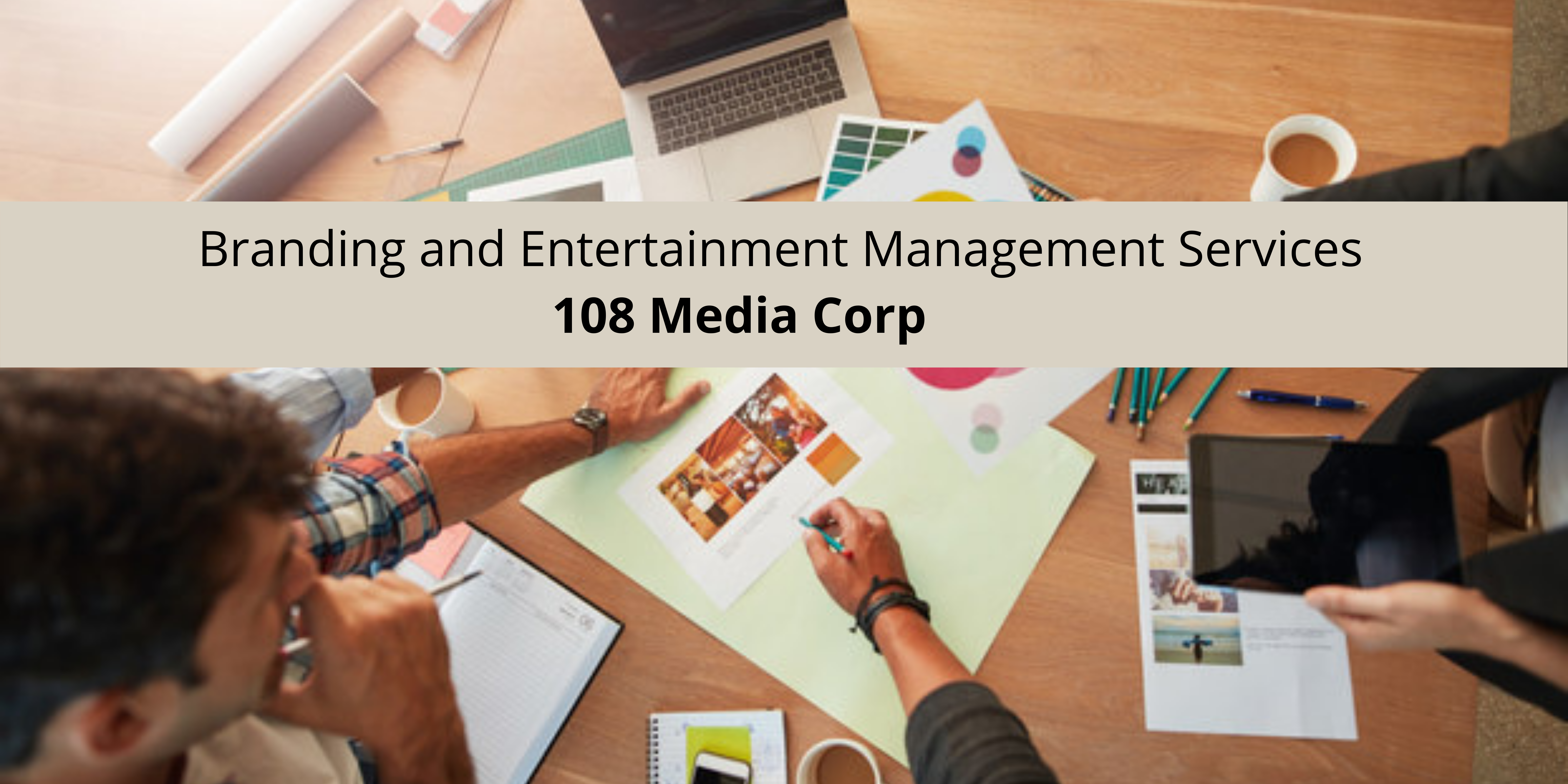 Branding and Entertainment Management Services that 108 Media Corp Provides