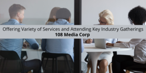 108 Media Corp Continues Growth by Offering Variety of Services and Attending Key Industry Gatherings