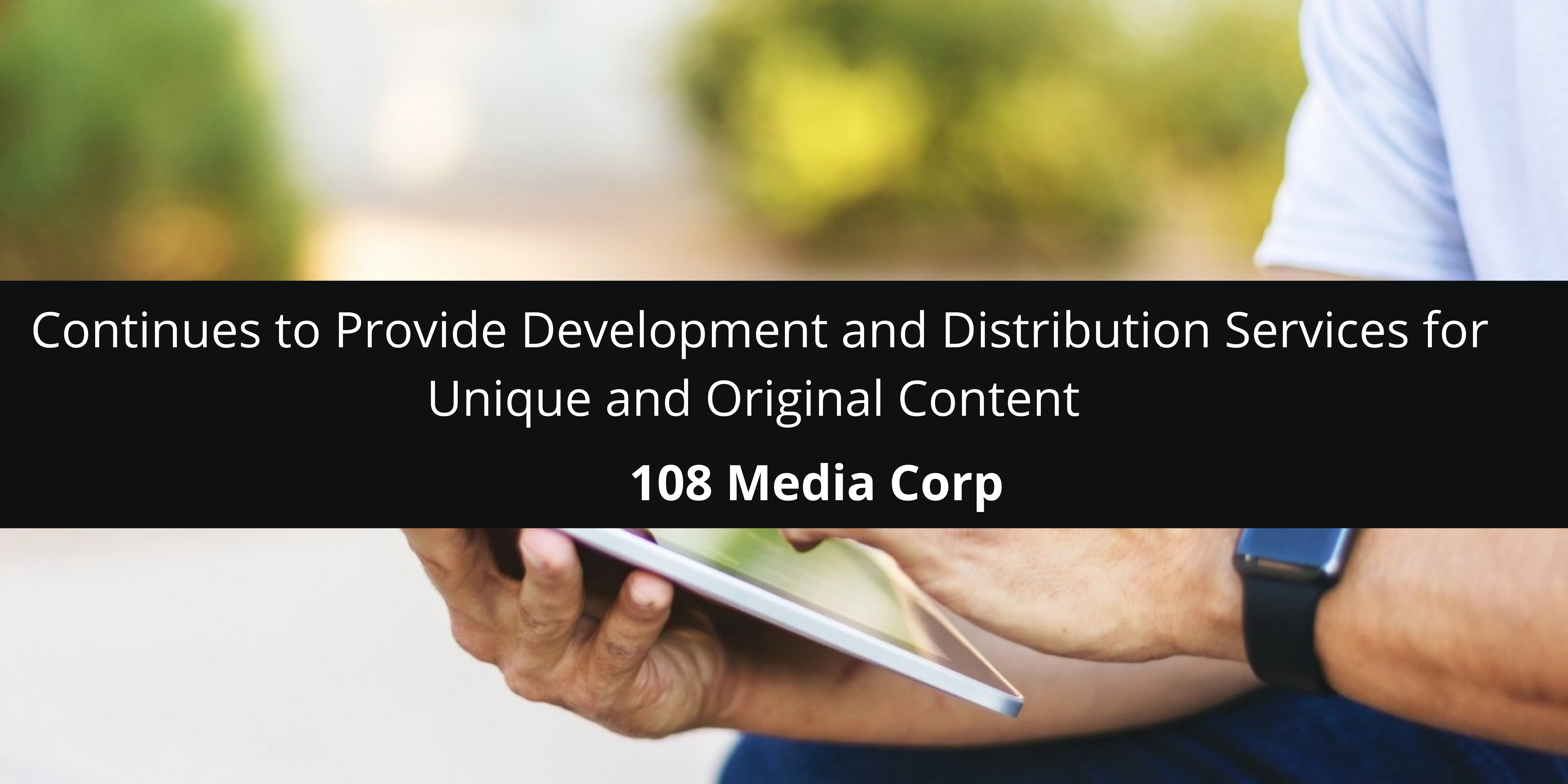 108 Media Corp Continues to Provide Development and Distribution Services for Unique and Original Content